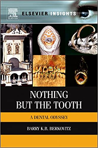 nothing but the tooth a dental odyssey elsevier insights barry