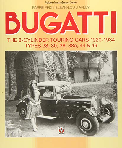 Bugatti - The 8-cylinder Touring Cars 1920-34: The 8-Cylinder Touring Cars 1920-1934 - Types 28, 30, 38, 38a, 44 & 49 (Veloce Classic - History 1920 Cars