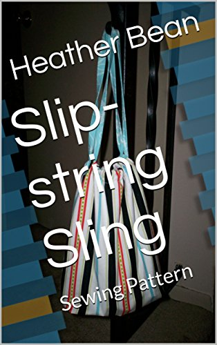 (Slip-string Sling: Sewing Pattern (Bean Bag Designs Book 43))