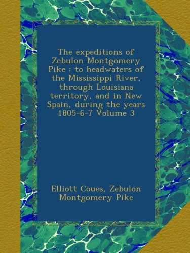 Download The expeditions of Zebulon Montgomery Pike : to headwaters of the Mississippi River, through Louisiana territory, and in New Spain, during the years 1805-6-7 Volume 3 ebook