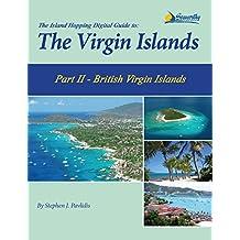 The Island Hopping Digital Guide To The Virgin Islands - Part II - The British Virgin Islands: Including Tortola, Jost Van Dyke, Norman Island, Virgin Gorda, and Anegada