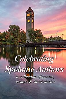 Celebrating Spokane Authors: A collection of poems, essays, & short stories by [Poitevin, Kate]