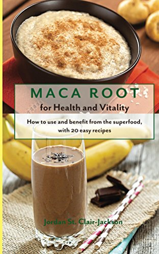 Maca Root for Health and Vitality: How to Use and Benefit from the Superfood, with 20 Easy Recipes by [St. Clair-Jackson, Jordan]