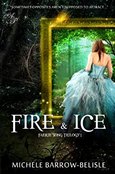 Fire and Ice (Faerie Song Trilogy Book 1) by [Barrow-Belisle, Michele]