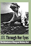 Through Her Eyes - Adventures of Margaret Mckelvy Bird, Margaret McKelvy Bird, 1300358785
