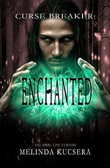 Curse Breaker: Enchanted: [The More Epic Version] by [Kucsera, Melinda]