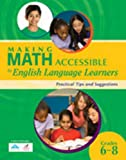 Making Math Accessible to English Language Learners : Practical Tips and Suggestions, Grades 6-8, r4 Educated Solutions, 1935249177
