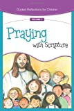 Praying with Scripture (Guided Reflections for Children)
