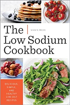 The Low Sodium Cookbook: Delicious, Simple, and Healthy Low-Salt Recipes by [Shasta Press]