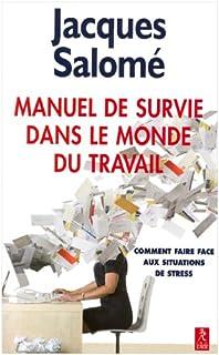 Manuel de survie dans le monde du travail ou Comment faire face aux situations de stress, Salomé, Jacques