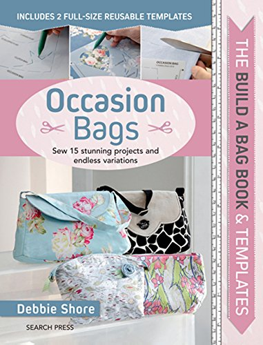 Build a Bag: Occasion Bags: Sew 15 Stunning Projects and Endless Variations by Search Press