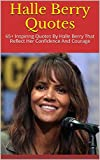 Halle Berry Quotes: 65+ Inspiring Quotes By Halle Berry That Reflect Her Confidence And Courage
