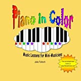 Piano In Color: Music Lessons for Mini-Musicians by Julia Tulloch (2012-04-12)