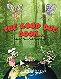 The Good Bug Book . . .: (And Other Cool Creatures)