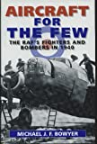 Aircraft for the Few : The RAF Fighters and Bombers of 1940, Bowyer, M., 1852600403