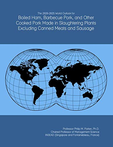 - The 2020-2025 World Outlook for Boiled Ham, Barbecue Pork, and Other Cooked Pork Made in Slaughtering Plants Excluding Canned Meats and Sausage