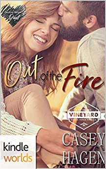 St. Helena Vineyard Series: Out of the Fire (Kindle Worlds Novella) (Healing Hearts Duet Book 1) by [Hagen, Casey]