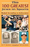 img - for The 100 Greatest Jews in Sports: Ranked According to Achievement 1st edition by Silverman, B. P. Robert Stephen (2004) Paperback book / textbook / text book