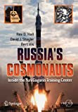 Russia's Cosmonauts : Inside the Yuri Gagarin Training Center, Hall, Rex D. and Vis, Bert, 0387218947