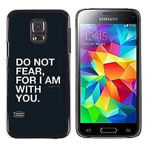 Be Good Phone Accessory // Dura Cáscara cubierta Protectora Caso Carcasa Funda de Protección para Samsung Galaxy S5 Mini, SM-G800, NOT S5 REGULAR! // BIBLE Isaiah 41:10 Do Not Fear