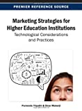 Marketing Strategies for Higher Education Institutions : Technological Considerations and Practices, Purnendu Tripathi, 1466640146