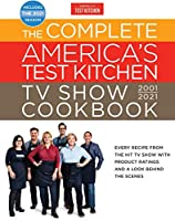 The Complete America's Test Kitchen TV Show Cookbook 2001-2021: Every Recipe from the Hit TV Show with Product Ratings and a Look Behind the Scenes ... 2021 Season