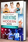 Parenting Modern Kids: Guidance to Child Discipline, Development and The Right Habits