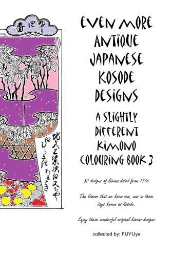 Even more Antique Japanese Kosode designs: a slightly different kimono colouring book 3 (Antique Japanese Kimono)