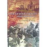 Pick Up Your Parrots and Monkeys...: The Life of a Boy Soldier in India - A Brilliant Memoir of the Last Days...