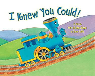 I Knew You Could: A Book for All the Stops in Your Life (The Little Engine That Could)