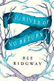 The River of No Return by Bee Ridgway (April 23 2013)
