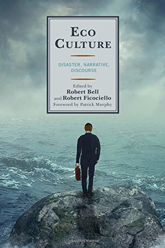 Eco Culture: Disaster, Narrative, Discourse (Ecocritical Theory and Practice)