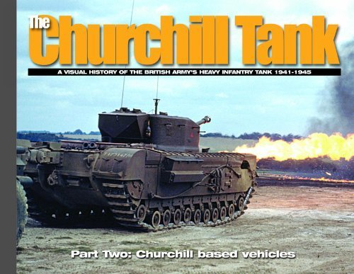 The Churchill Tank. A Visual History Of The British Army's Heavy Infantry Tank 1941-1945 Part Two: Churchill Based Vehicles.