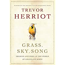 Grass, Sky, Song: Promise And Peril In World Of Grassland Birds by Herriot, Trevor (2009) Hardcover
