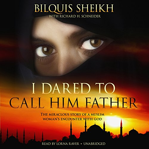 I Dared to Call Him Father: The Miraculous Story of a Muslim Woman's Encounter with God by Blackstone Audio, Inc.