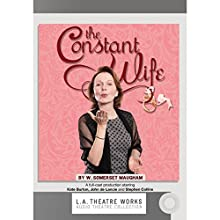 The Constant Wife Performance by W. Somerset Maugham Narrated by Kate Burton, Rosalind Ayres, Mark Capri, Stephen Collins, John de Lancie, Jen Dede, Kirsten Potter