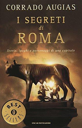 I segreti di Roma. Storie, luoghi e personaggi di una capitale (Oscar bestsellers)