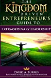 The Kingdom Driven Entrepreneur's Guide to Extraordinary Leadership, David A. Burrus, 0989632237