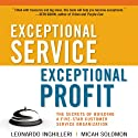 Exceptional Service, Exceptional Profit: The Secrets of Building a Five-Star Customer Service Organization Audiobook by Leonardo Inghilleri, Micah Solomon Narrated by Sean Pratt