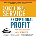 Exceptional Service, Exceptional Profit: The Secrets of Building a Five-Star Customer Service Organization | Leonardo Inghilleri,Micah Solomon
