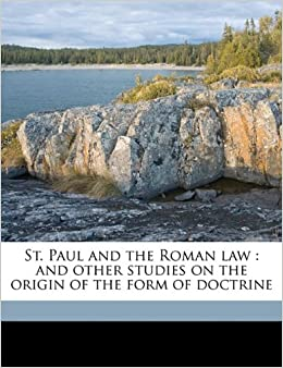 St. Paul and the Roman law: and other studies on the origin of the form of doctrine
