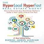 The HyperLocal HyperFast Real Estate Agent: How to Dominate Your Real Estate Market in Under a Year - I Did It and So Can You! | Daniel Lesniak