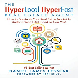 The HyperLocal HyperFast Real Estate Agent: How to Dominate Your Real Estate Market in Under a Year - I Did It and So Can You! Audiobook