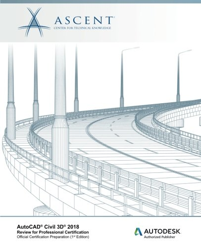 AutoCAD Civil 3D 2018 Review for Professional Certification: Autodesk Authorized Publisher