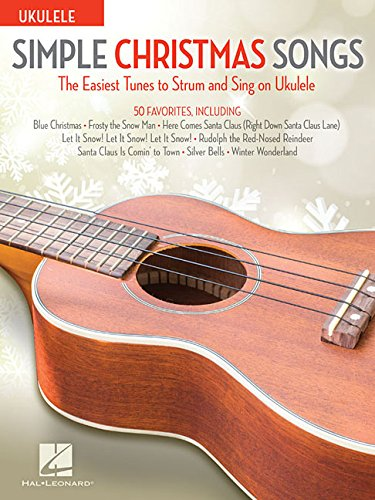 Simple Christmas Songs: The Easiest Tunes to Strum & Sing on Ukulele (Songs To Sing For Christmas)