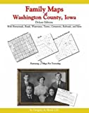 Family Maps of Washington County, Iowa, Deluxe Edition : With Homesteads, Roads, Waterways, Towns, Cemeteries, Railroads, and More, Boyd, Gregory A., 1420310135