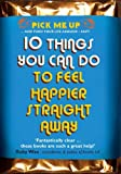 10 Things You Can Do to Feel Happier Straight Away (Pick Me Up Series)