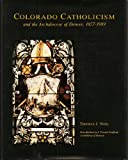 Colorado Catholicism : The Archdiocese of Denver, Noel, Thomas J., 0870811797