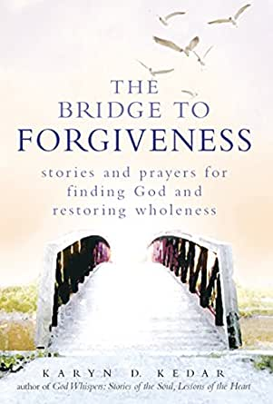 The Bridge to Forgiveness: Stories and Prayers for Finding God and Restoring Wholeness (English Edition)