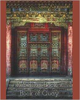 Rebellion Book I: Book of Quay: Grea Alexander: 9781494945596